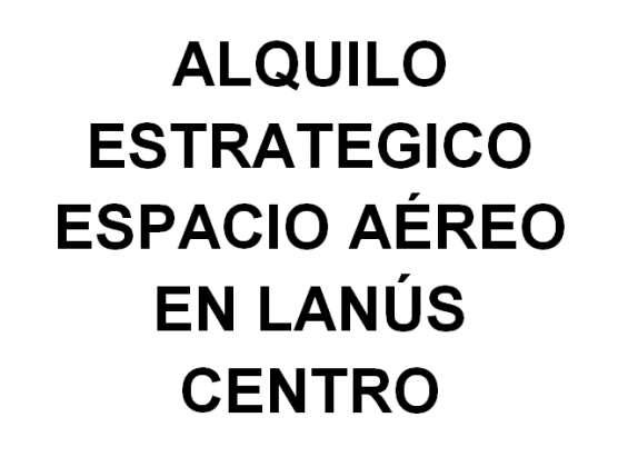 Ofrezco espacio aereo publicitario en lanus centro